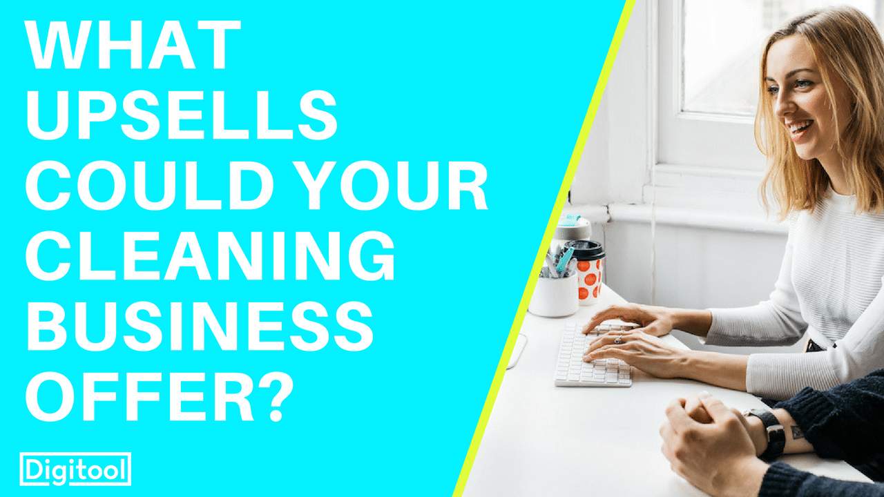Upsell Opportunities For Your Cleaning Business Digitool